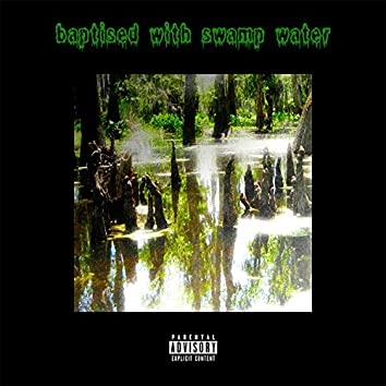 Baptised With Swampwater (feat. Cameo Holiday)