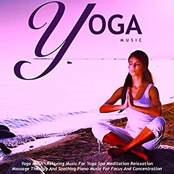 Yoga Music: Relaxing Music for Yoga Spa Meditation Relaxation Massage Therapy and Soothing Piano Music for Focus and Concentration