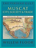 Muscat: City, Society & Trade (Persian Gulf)