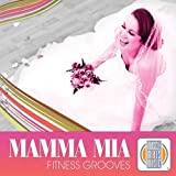 Mamma Mia Fitness Grooves by Muscle Mixes Music