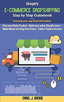 Shopify E-Commerce Dropshipping Step by Step Guidebook - Dropship your way financial freedom  Find your Niche Product - Build your online Shopify .. working from home  Entrepreneurial Pursuits
