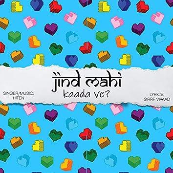 Jind Mahi Kaada Ve?