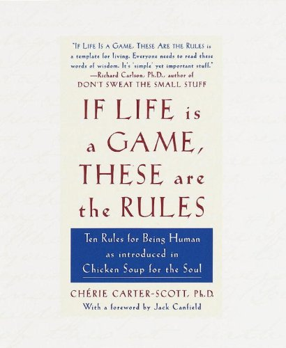 If Life Is a Game, These Are the Rules: Ten Rules for Being Human as Introduced in Chicken Soup for the Soul