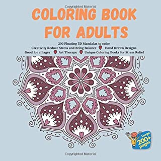 Coloring Book for Adults 200 Floating 3D Mandalas to color - Creativity Reduce Stress and Bring Balance - Hand Drawn Desig...