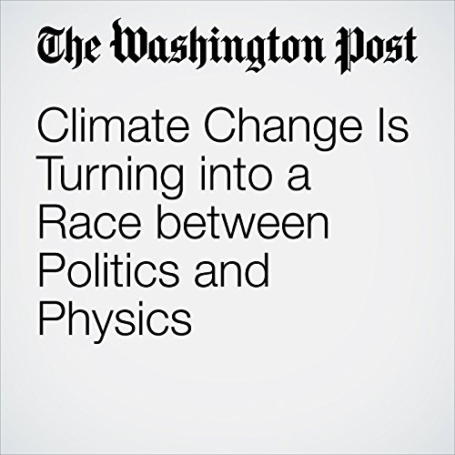Climate Change Is Turning into a Race between Politics and Physics audiobook cover art