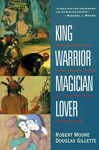 King, Warrior, Magician, Lover: Rediscovering the...
