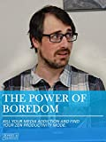 The Power of Boredom - Kill Your Media Addiction and Find Zen Productivity Mode
