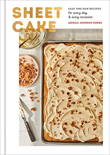 Sheet Cake: Easy One-Pan Recipes for Every Day and Every Occasion