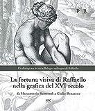 La fortuna visiva di Raffaello nella grafica del XVI secolo. Da Marcantonio Raimondi a Giulio Bonasone. Un dialogo tra le arti a Bologna nel segno di ... 4 marzo-7 giugno 2020). Ediz. illustrata