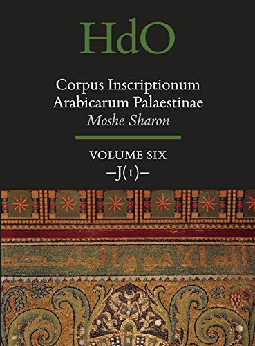 Corpus Inscriptionum Arabicarum Palaestinae, Volume Six: -J (1)- (Handbook of Oriental Studies. Section 1 the Near and Middle East: Corpus Inscriptionum Arabicarum Palaestinae)
