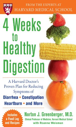 4 Weeks to Healthy Digestion: A Harvard Doctor's Proven Plan for Reducing Symptoms of Diarrhea,Constipation, Heartburn, and More: A Harvard Doctor's Proven ... Diarrhea,Constipation, Heartburn and More