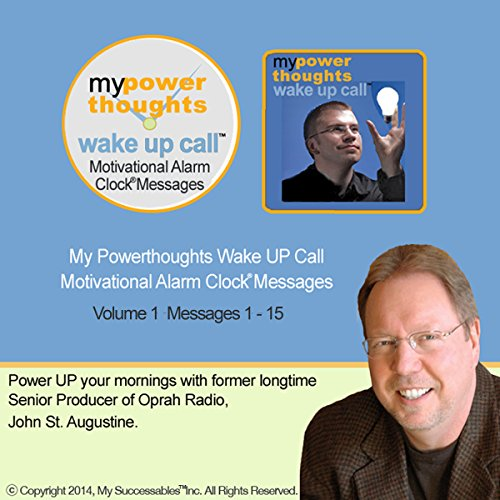 My Powerthoughts Wake UP Call (TM) Morning Motivating Messages - Volume 1                   By:                                                                                                                                 John St. Augustine                               Narrated by:                                                                                                                                 John St. Augustine,                                                                                        Robin B. Palmer                      Length: 1 hr and 16 mins     Not rated yet     Overall 0.0