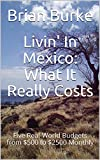 Livin' In Mexico: What It Really Costs: Five Real-World Budgets from $500 to $2500 Monthly (English Edition)