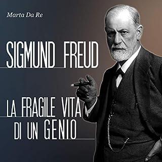 Sigmund Freud     La fragile vita di un genio              Di:                                                                                                                                 Marta Da Re                               Letto da:                                                                                                                                 Michele Pompei                      Durata:  1 ora e 34 min     34 recensioni     Totali 4,3