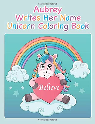 Aubrey Writes Her Name Unicorn Coloring Book (AUBREY BOOKS - Personalized for Aubrey, the Star of Every Book!)