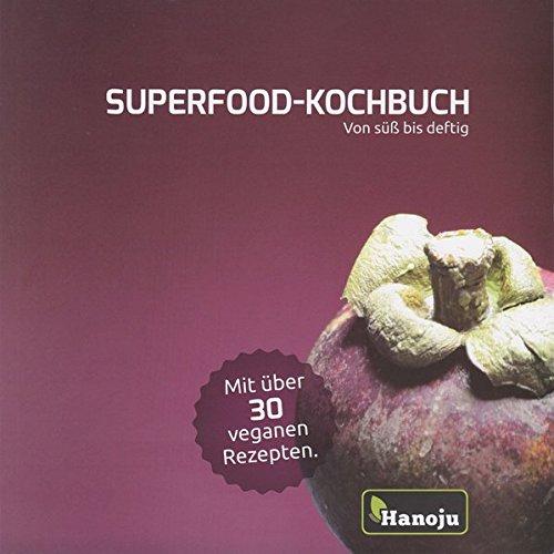 Superfood-Kochbuch: Von süß bis deftig - Mit über 30 veganen Rezepten