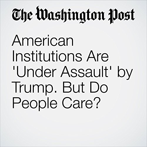 American Institutions Are 'Under Assault' by Trump. But Do People Care? copertina