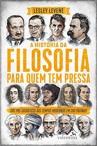 A história da filosofia para quem tem pressa: Dos pré-socráticos aos tempos modernos em 200 páginas! (Série Para quem Tem Pressa)