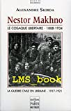 Nestor Makhno - Le cosaque libertaire 1888-1934