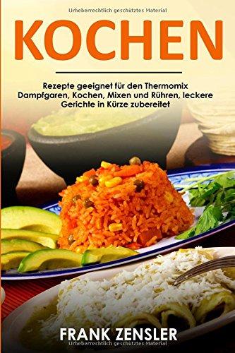 Kochen Rezepte geeignet für den Thermomix Dampfgaren, Kochen, Mixen und Rühren, leckere Gerichte in Kürze zubereitet