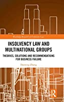 Insolvency Law and Multinational Groups: Theories, Solutions and Recommendations for Business Failure (Routledge Research in Corporate Law)
