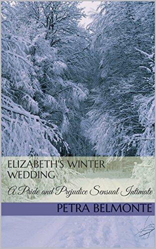 Download Elizabeth's Winter Wedding: A Pride and Prejudice Sensual Intimate (The Bennet Weddings Book 1) (English Edition) B071GS3WZJ