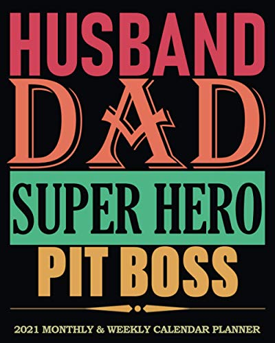 Husband Dad Super Hero Pit Boss │ 2021 Calendar Planner: Cool Gag Gift For Husband, Dad, Office Coworker Guys │ Weekly & Monthly Organizer Diary, To-Do's Notes, Password Log etc.