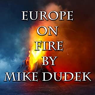 Europe on Fire     Doc Strathmore, Book 3              By:                                                                                                                                 Mike Dudek                               Narrated by:                                                                                                                                 Saethon Williams                      Length: 3 hrs and 6 mins     1 rating     Overall 5.0