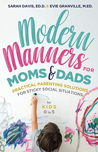 Modern Manners for Moms & Dads: Practical Parenting Solutions for Sticky Social Situations (For Kids 0–5) (Parenting etiquette, Good manners, & Child rearing tips)