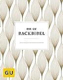 Die GU-Backbibel: Göttliche Rezepte von klassisch bis modern (GU Grundkochbücher)