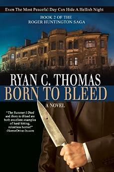 Born To Bleed (The Roger Huntington Saga Book 2) by [Ryan C. Thomas]