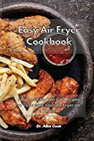 Easy Air Fryer Cookbook: Fast and Easy Low Fat Recipes to Cook with Your Air Fryer on a Budget