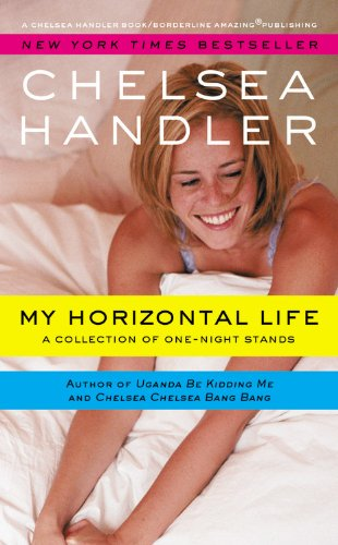 My Horizontal Life: A Collection of One Night Stands (A Chelsea Handler Book/Borderline Amazing Publishing)