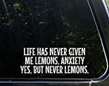 Vinyl Productions Life Has Never Given Me Lemons. Anxiety Yes, But Never Lemons. - 8-3/4' x 3-1/4' - Decals Stickers for Windows, Windshields, Hard Surfaces, etc.