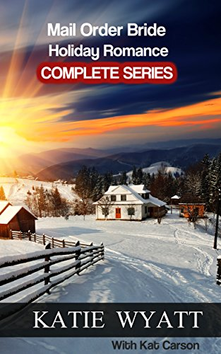 Mail Order Bride Holiday Romance Complete Series: Book 1 - 4