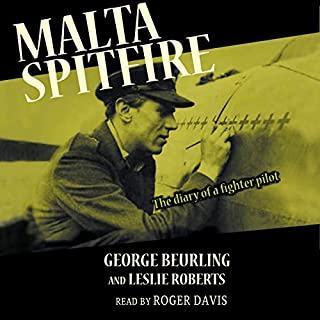 Malta Spitfire     The Diary of a Fighter Pilot              Written by:                                                                                                                                 George Beurling                               Narrated by:                                                                                                                                 Roger Davis                      Length: 6 hrs and 27 mins     2 ratings     Overall 4.0