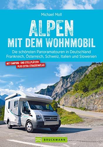 Alpen mit dem Wohnmobil: Die schönsten Panoramatouren.: Der Wohnmobil-Reiseführer mit Straßenatlas, GPS-Tracks zu Stellplätzen und Streckenleisten.