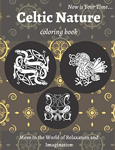 Celtic Nature Coloring Book: Beautiful Nature Notebook with Celtic Designs and Patterns to Color Including Animals, Flowers, Birds for Adults Relaxation