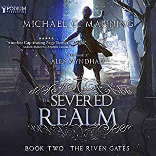 The Severed Realm     The Riven Gates, Book 2              By:                                                                                                                                 Michael G. Manning                               Narrated by:                                                                                                                                 Alex Wyndham                      Length: 11 hrs and 34 mins     35 ratings     Overall 4.9
