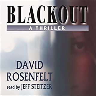 Blackout     A Thriller              Written by:                                                                                                                                 David Rosenfelt                               Narrated by:                                                                                                                                 Jeff Steitzer                      Length: 7 hrs and 21 mins     Not rated yet     Overall 0.0