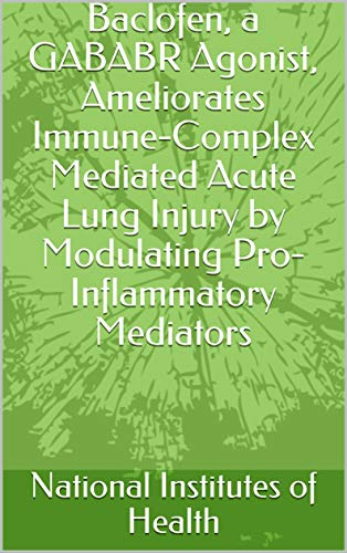 Baclofen, a GABABR Agonist, Ameliorates Immune-Complex Mediated Acute Lung Injury by Modulating Pro-Inflammatory Mediators (English Edition)