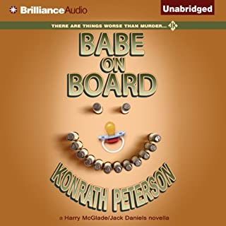 Babe on Board     A Harry McGlade/Jack Daniels Mystery              By:                                                                                                                                 J. A. Konrath,                                                                                        Ann Voss Peterson                               Narrated by:                                                                                                                                 Phil Gigante                      Length: 1 hr and 25 mins     38 ratings     Overall 4.3