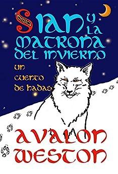 Sian y la matrona del invierno: un cuento de hadas (Spanish Edition) by [Avalon Weston, Sara Gronmark, Andreu León AGY]