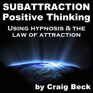 Subattraction Positive Thinking     Using Hypnosis & The Law of Attraction              By:                                                                                                                                 Craig Beck                           Length: 46 mins     33 ratings     Overall 4.3