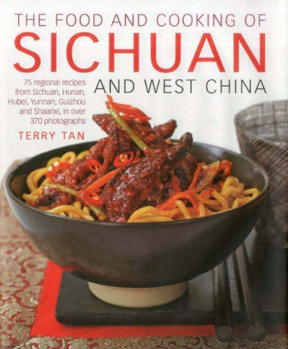 The Food and Cooking of Sichuan and West China: 75 regional recipes from Sichuan, Hunan, Hubei, Yunnan, Guizhou and Shaanxi, in over 370 photographs