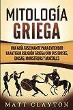 Mitología griega: Una guía fascinante para entender la antigua religión griega con sus dioses, diosas, monstruos y mortales