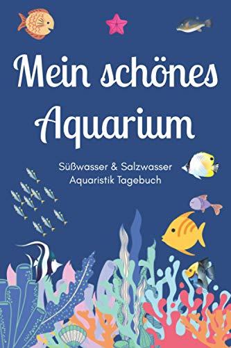 Mein schönes Aquarium - Süßwasser & Salzwasser Aquaristik Tagebuch: A5 Aquarium Logbuch | Aquarienpflegeheft | Meerwasseraquarium | Süßwasseraquarium ... Fischzüchter, Fischpfleger und Aquarianer