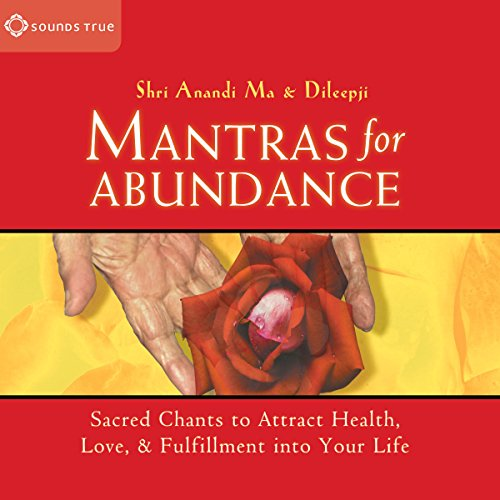 Mantras for Abundance     Sacred Chants to Attract Health, Love, and Fulfillment into Your Life              By:                                                                                                                                 Dileepji Pathak,                                                                                        Shri Anandi Ma                               Narrated by:                                                                                                                                 Dileepji Pathak,                                                                                        Shri Anandi Ma                      Length: 1 hr and 17 mins     1 rating     Overall 5.0