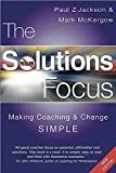 Solutions Focus: Making Coaching and Change S.I.M.P.L.E. 2nd (second) Edition by Paul Z. Jackson, Mark McKergow published by Nicholas Brealey Publishing (2006)