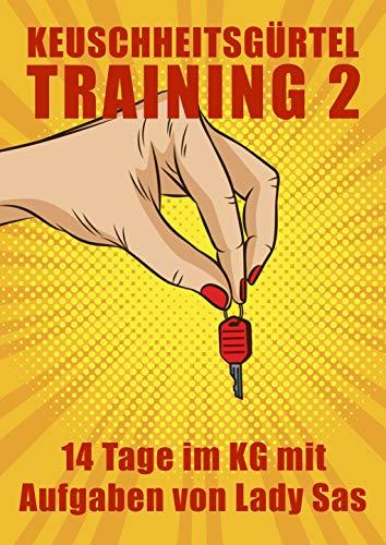 Keuschheitsgürteltraining 2 – 14 Tage im KG mit Aufgaben von Lady Sas (Keuschheitsgürtel Training)